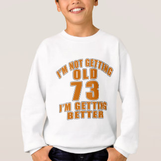 I AM  NOT GETTING OLD 70 I AM GETTING BETTER SWEATSHIRT