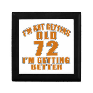 I AM  NOT GETTING OLD 72 I AM GETTING BETTER GIFT BOX