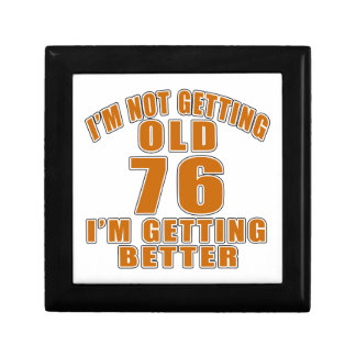 I AM  NOT GETTING OLD 76 I AM GETTING BETTER GIFT BOX