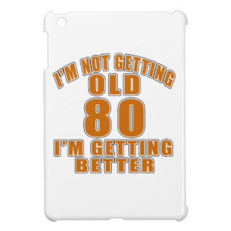 I AM  NOT GETTING OLD 80 I AM GETTING BETTER CASE FOR THE iPad MINI
