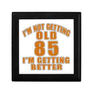 I AM  NOT GETTING OLD 85 I AM GETTING BETTER GIFT BOX