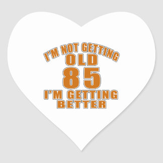 I AM  NOT GETTING OLD 85 I AM GETTING BETTER HEART STICKER