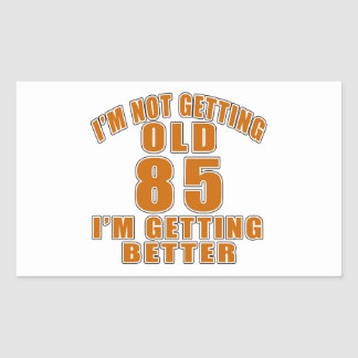 I AM  NOT GETTING OLD 85 I AM GETTING BETTER RECTANGULAR STICKER