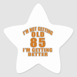 I AM  NOT GETTING OLD 85 I AM GETTING BETTER STAR STICKER