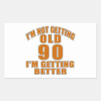 I AM  NOT GETTING OLD 90 I AM GETTING BETTER RECTANGULAR STICKER