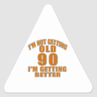 I AM  NOT GETTING OLD 90 I AM GETTING BETTER TRIANGLE STICKER