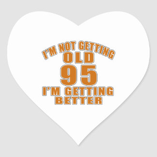 I AM  NOT GETTING OLD 95 I AM GETTING BETTER HEART STICKER