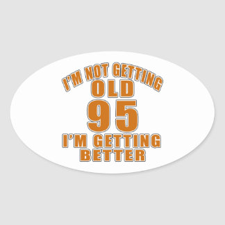 I AM  NOT GETTING OLD 95 I AM GETTING BETTER OVAL STICKER