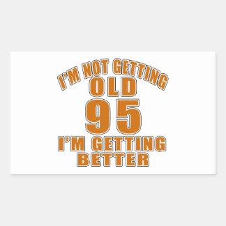 I AM  NOT GETTING OLD 95 I AM GETTING BETTER RECTANGULAR STICKER