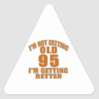 I AM  NOT GETTING OLD 95 I AM GETTING BETTER TRIANGLE STICKER