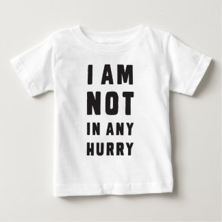 I am not in any hurry baby T-Shirt