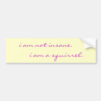 i am not insane, i am a squirrel bumper sticker