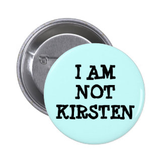 I AM NOT KIRSTEN 6 CM ROUND BADGE