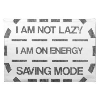 I am not lazy i am on energy saving mode placemat