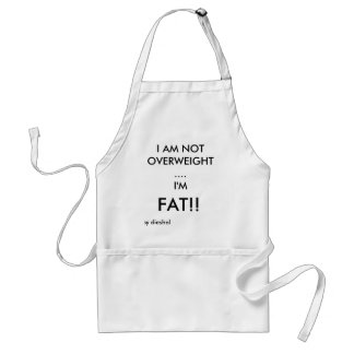 I AM NOT OVERWEIGHT...., I'M, FAT!!, by dieshol Standard Apron