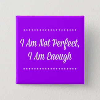 I Am Not Perfect, I Am Enough Button