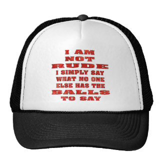 I Am Not Rude I Simply Say What No One Else Has Trucker Hat