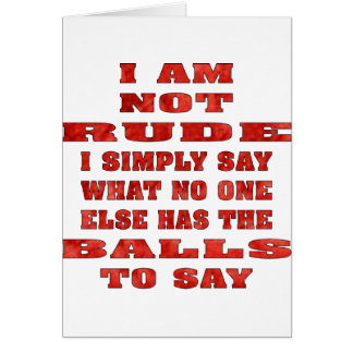 I Am Not Rude I Simply Say What No One Else Has Greeting Card