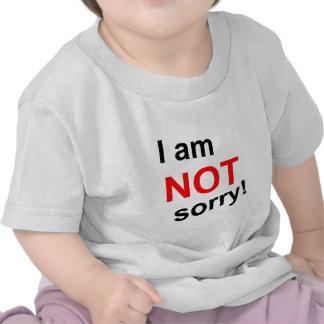 I am NOT sorry! Shirt