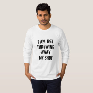 I Am Not Throwing Away My Shot Quote T-Shirt