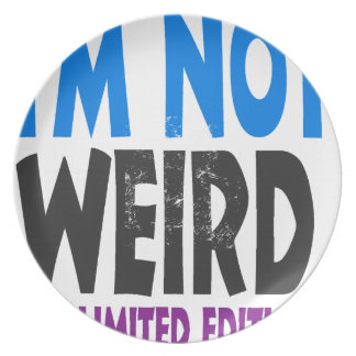 I am not weird, I am limited edition Plate