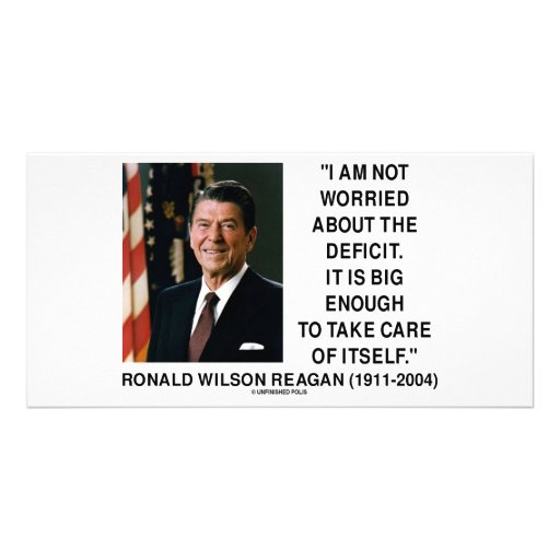 I Am Not Worried About The Deficit (Reagan) Quote Customized Photo Card