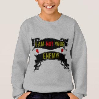 I Am Not Your Enemy Sweatshirt