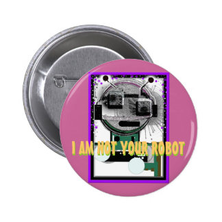 I AM NOT YOUR ROBOT Pinback Button