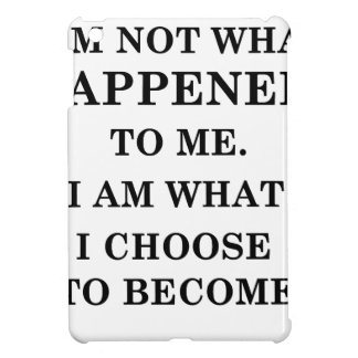 i am notwhat happened to me. i am what ichoose to case for the iPad mini
