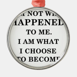 i am notwhat happened to me. i am what ichoose to Silver-Colored round decoration
