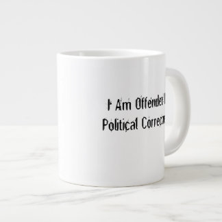 I Am Offended By Political Correctness Jumbo Mug