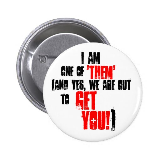 """I am one of """"them"""" button"""