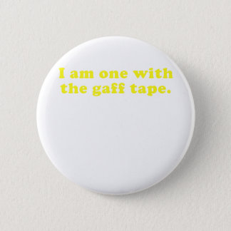 I am One with the Gaff Tape 6 Cm Round Badge