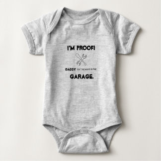 i am proof daddy isn't always in the garage baby bodysuit