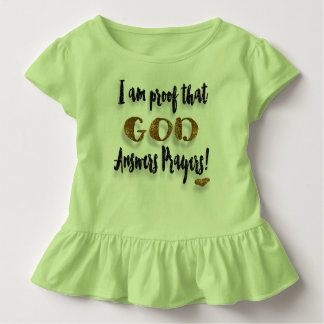 I Am Proof That God Answers Prayers! Toddler T-Shirt
