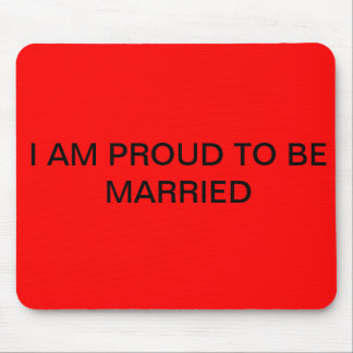 I AM PROUD TO BE MARRIED MOUSE PAD