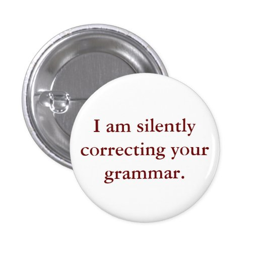 I am silently correcting your grammar. pinback buttons