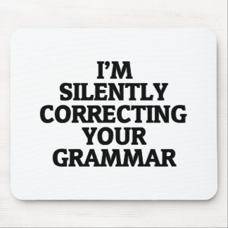 i am silently correcting your grammar mouse pad