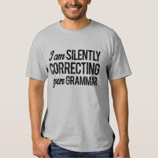 I Am Silently Correcting Your Grammar Tee Shirts