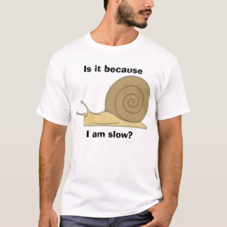 I am slow? T-Shirt