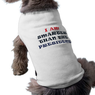 I Am Smarter Than The President Dog Shirt
