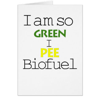 I Am So Green I Pee Biofuel Greeting Cards
