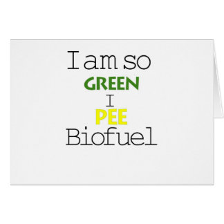 I Am So Green I Pee Biofuel Greeting Card