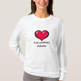I am somebody's Valentine T-Shirt