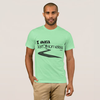 I am SortOfHomeless T-Shirt