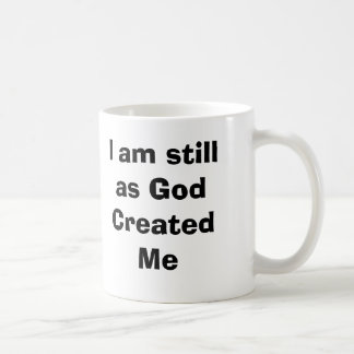 I am still as God Created Me mug
