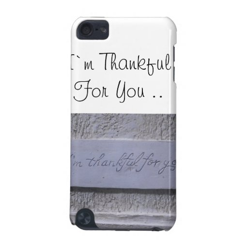 I AM THANKFUL FOR YOU.. iPod TOUCH 5G CASES