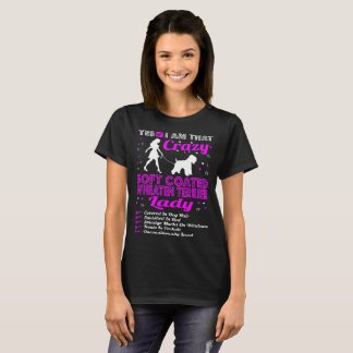 I Am That Crazy Soft Coated Wheaten Terrier Lady T-Shirt