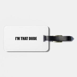 I Am That Dude Luggage Tag