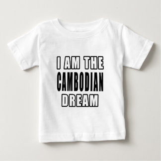 I am the Cambodian Dream Baby T-Shirt